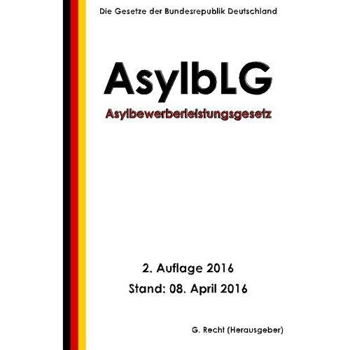 G. Recht - Asylbewerberleistungsgesetz (AsylbLG), 2. Auflage 2016 - Preis vom 13.05.2021 04:51:36 h