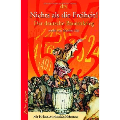 Manfred Mai - Nichts als die Freiheit!: Der deutsche Bauernkrieg - Preis vom 05.09.2020 04:49:05 h