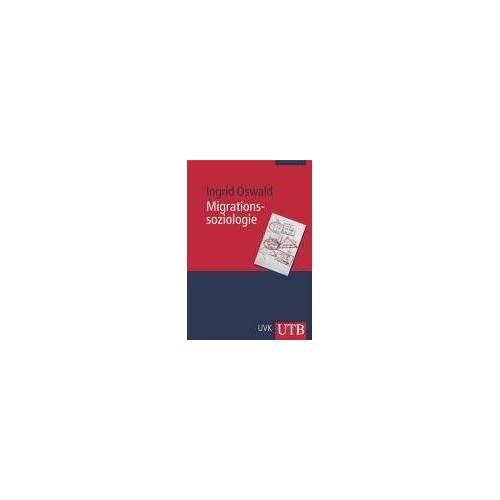 Ingrid Oswald - Migrationssoziologie (Uni-Taschenbücher M) - Preis vom 06.05.2021 04:54:26 h