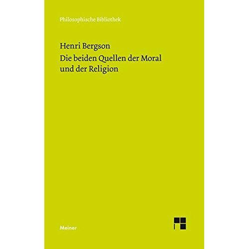 Henri Bergson - Die beiden Quellen der Moral und der Religion: Mit einem Essay von Ernst Cassirer: Henri Bergsons Ethik und Religionsphilosophie (Philosophische Bibliothek) - Preis vom 20.11.2019 05:58:49 h