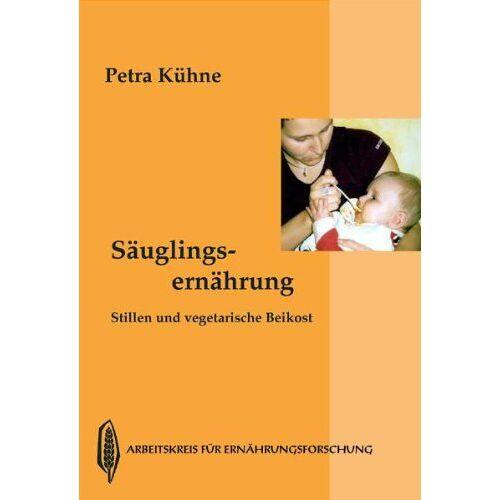 Petra Kühne - Säuglingsernährung: Stillen und vegetarische Breikost - Preis vom 03.09.2020 04:54:11 h