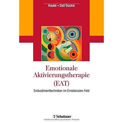 Gernot Hauke - Emotionale Aktivierungstherapie (EAT): Embodimenttechniken im Emotionalen Feld - Preis vom 29.10.2020 05:58:25 h