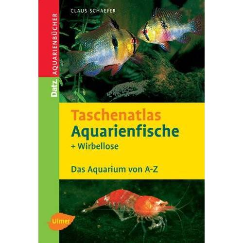 Claus Schaefer - Taschenatlas Aquarienfische und Wirbellose: Das Aquarium von A - Z - Preis vom 20.10.2020 04:55:35 h