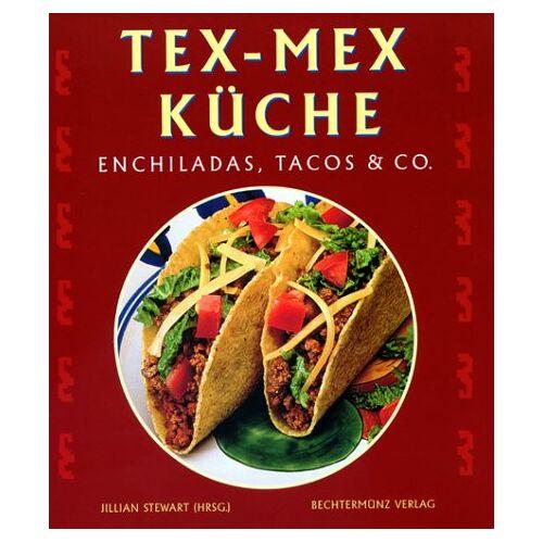 Jillian Stewart - Tex- Mex- Küche. Enchiladas, Tacos und Co - Preis vom 18.10.2020 04:52:00 h