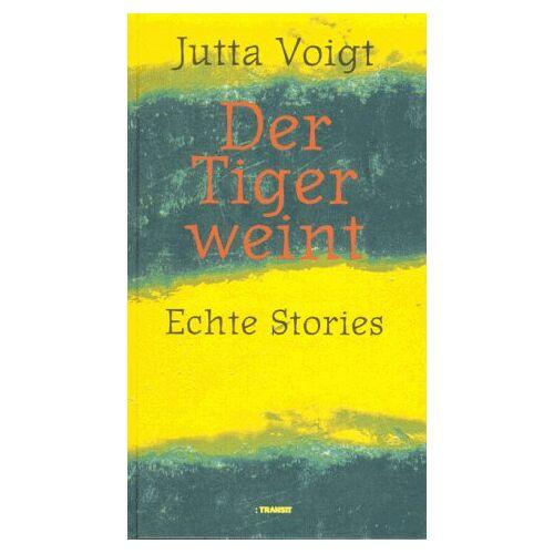 Jutta Voigt - Der Tiger weint. Echte Stories - Preis vom 13.05.2021 04:51:36 h