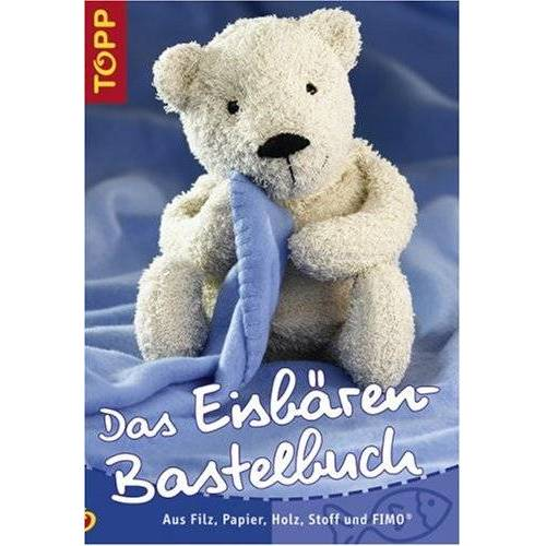 - Das Eisbären-Bastelbuch: Aus Filz, Papier, Holz, Stoff und FIMO - Preis vom 05.03.2021 05:56:49 h