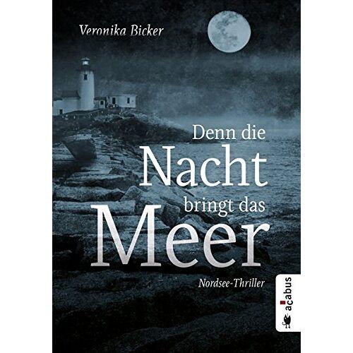 Veronika Bicker - Denn die Nacht bringt das Meer. Nordsee-Thriller - Preis vom 05.09.2020 04:49:05 h