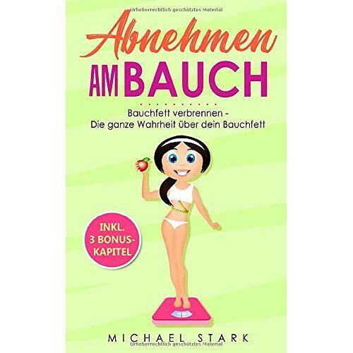 Michael Stark - Abnehmen am Bauch: Bauchfett verbrennen - Die ganze Wahrheit über dein Bauchfett - Preis vom 05.09.2020 04:49:05 h