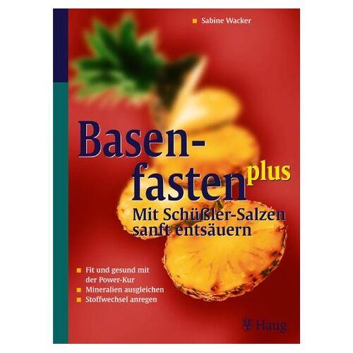 Sabine Wacker - Basenfasten plus - mit Schüßlersalzen sanft entsäuern - Preis vom 20.10.2020 04:55:35 h