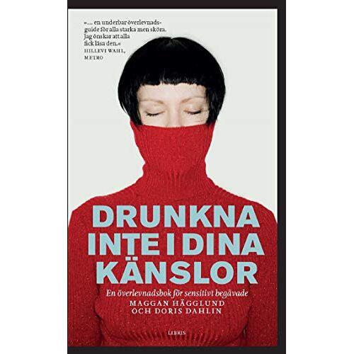 Maggan Hägglund - Drunkna inte i dina känslor : en överlevnadsbok för sensitivt begåvade - Preis vom 27.02.2021 06:04:24 h