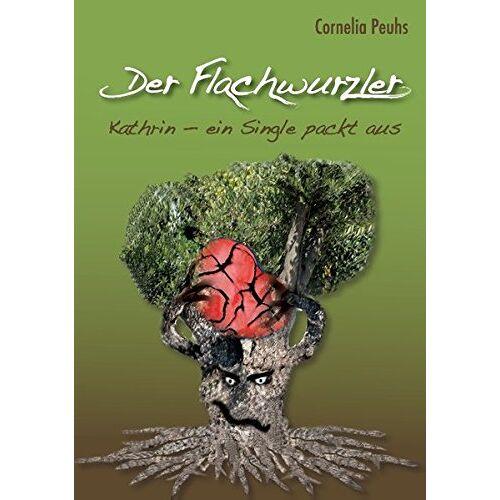 Cornelia Peuhs - Der Flachwurzler: Kathrin - ein Single packt aus - Preis vom 08.05.2021 04:52:27 h