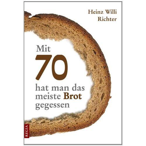 Richter, Heinz W - Mit 70 hat man das meiste Brot gegessen - Preis vom 20.10.2020 04:55:35 h