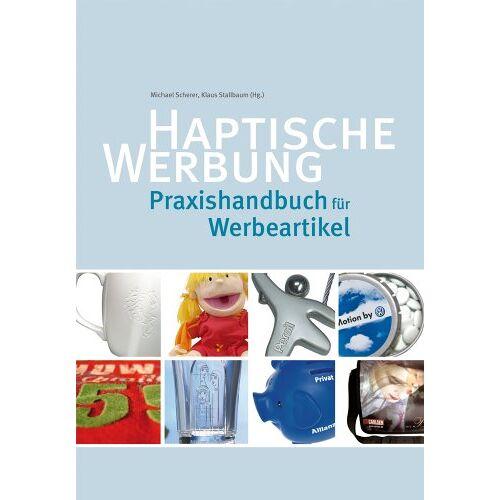 Michael Scherer - Haptische Werbung. Praxishandbuch für Werbeartikel - Preis vom 18.04.2021 04:52:10 h