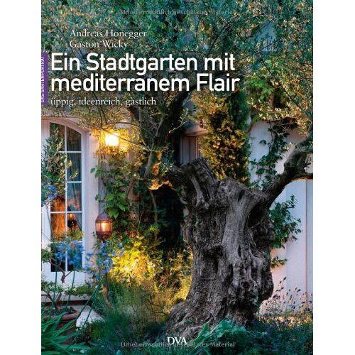 Gaston Wicky - Ein Stadtgarten mit mediterranem Flair: Üppig, ideenreich, gastlich - Preis vom 10.05.2021 04:48:42 h