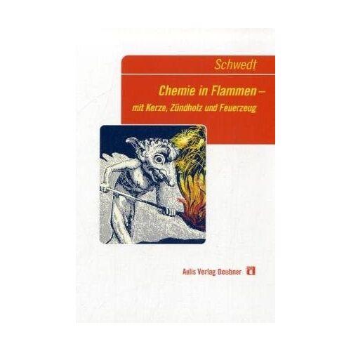 Georg Schwedt - Chemie in Flammen: Mit Kerze, Zündholz und Feuerzeug - Preis vom 05.09.2020 04:49:05 h