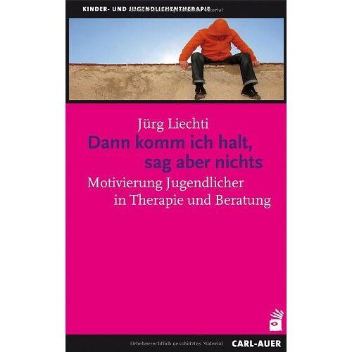 Jürg Liechti - Dann komm ich halt, sag aber nichts: Motivierung Jugendlicher in Therapie und Beratung - Preis vom 11.05.2021 04:49:30 h