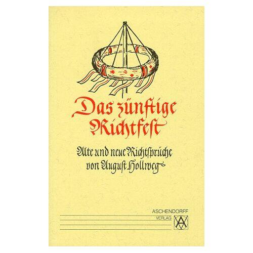 August Hollweg - Das zünftige Richtfest: Alte und neue Richtsprüche - Preis vom 05.05.2021 04:54:13 h