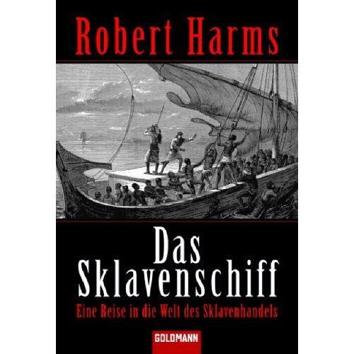Robert Harms - Das Sklavenschiff: Eine Reise in die Welt des Sklavenhandels - Preis vom 13.05.2021 04:51:36 h