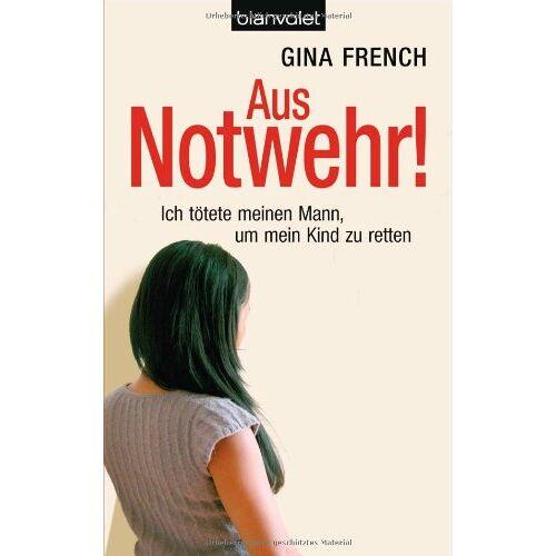 Gina French - Aus Notwehr!: Ich tötete meinen Mann, um mein Kind zu retten - Preis vom 21.10.2020 04:49:09 h