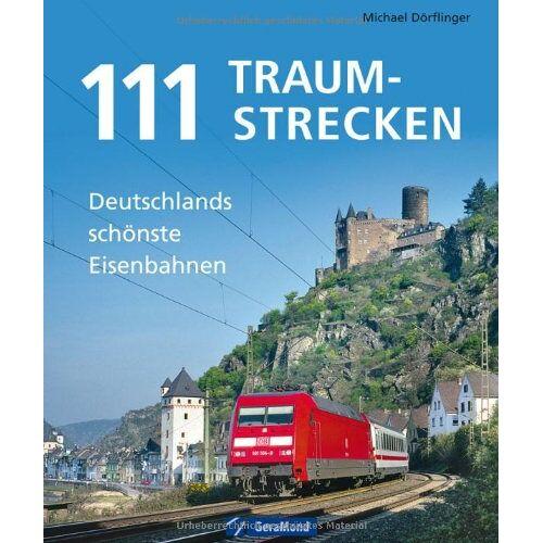 Michael Dörflinger - 111 Traumstrecken: Deutschlands schönste Eisenbahnen - Preis vom 07.05.2021 04:52:30 h