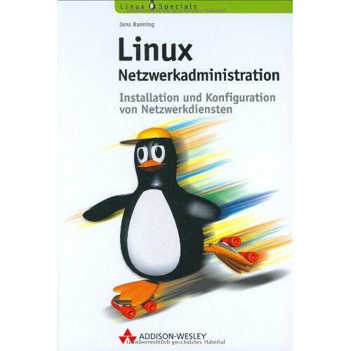 Jens Banning - Linux-Netzwerkadministration . Installation und Konfiguration von Netzwerkdiensten (Open Source Library) - Preis vom 21.09.2020 04:46:04 h
