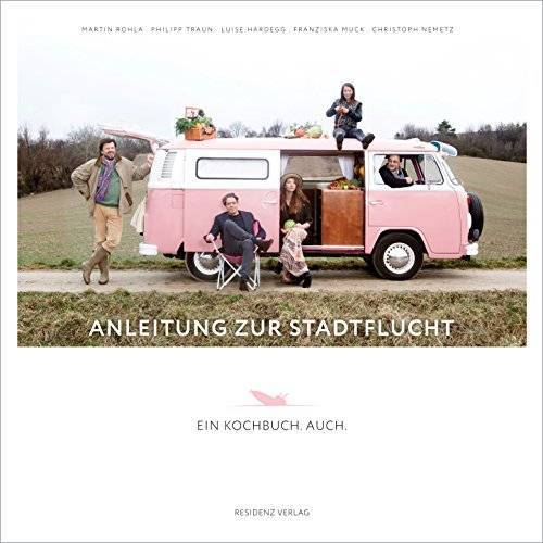 Franziska Muck - Anleitung zur Stadtflucht: Ein Kochbuch - Preis vom 05.03.2021 05:56:49 h