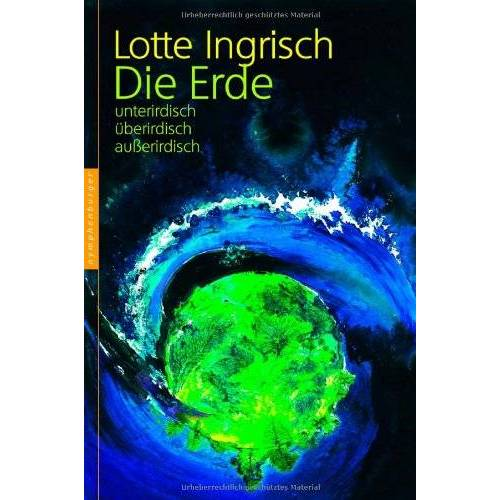 Lotte Ingrisch - Die Erde: unterirdisch - überirdisch - außerirdisch - Preis vom 04.09.2020 04:54:27 h