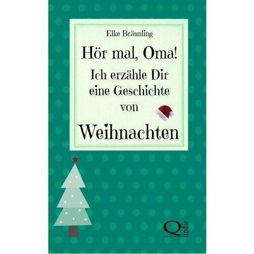 Elke Bräunling - Hör mal, Oma! Ich erzähle Dir eine Geschichte von Weihnachten: Weihnachtsgeschichten und Weihnachtsmärchen - Preis vom 08.05.2021 04:52:27 h