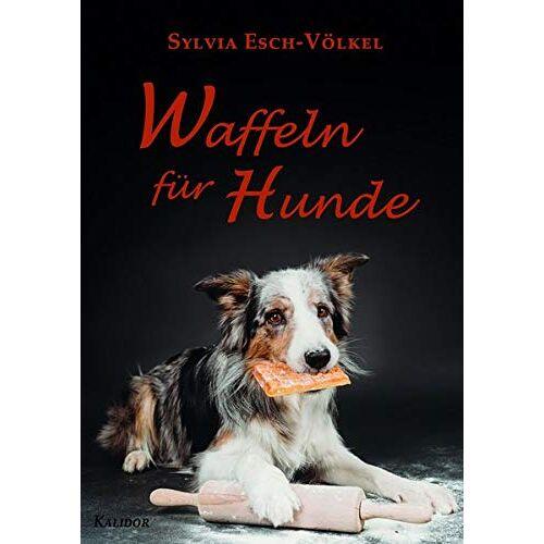 Sylvia Esch-Völkel - Waffeln für Hunde - Preis vom 02.12.2020 06:00:01 h