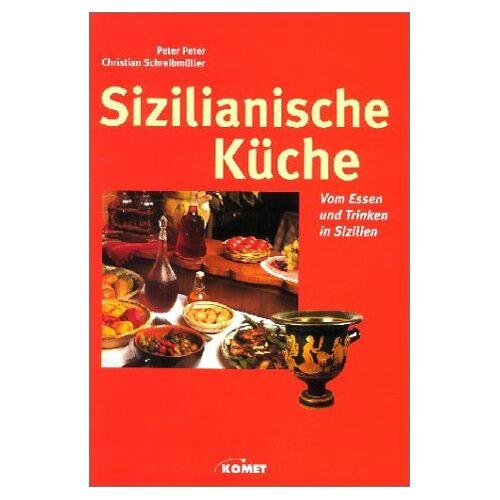 Peter Peter - Sizilianische Küche. Vom Essen und Trinken in Sizilien - Preis vom 04.10.2020 04:46:22 h