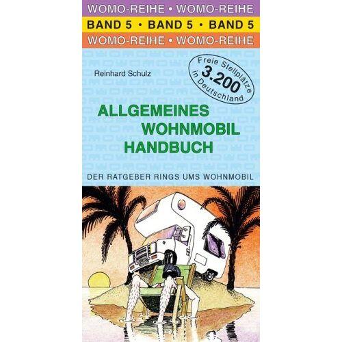 Reinhard Schulz - Allgemeines Wohnmobil Handbuch: Die Anleitung für das wohnmobile Leben. Der Ratgeber rings um das Wohnmobil - Preis vom 14.05.2021 04:51:20 h