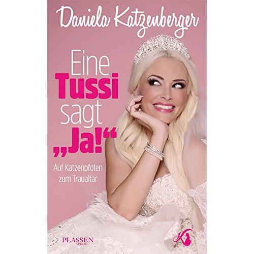 Daniela Katzenberger - Eine Tussi sagt 'Ja!' Auf Katzenpfoten zum Traualtar - Preis vom 08.05.2021 04:52:27 h
