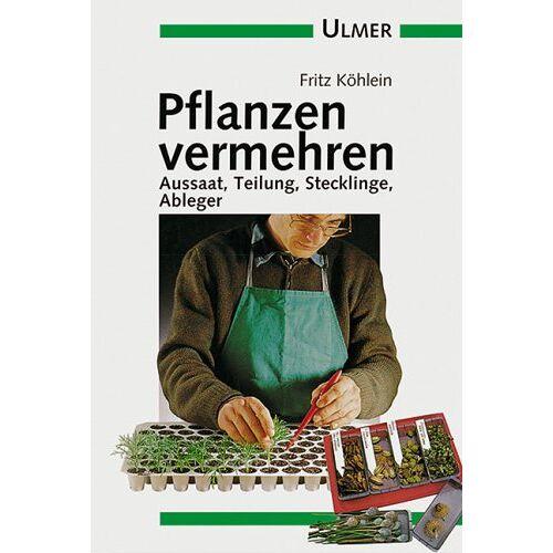 Fritz Köhlein - Pflanzen vermehren. Aussaat, Teilung, Stecklinge - Preis vom 01.03.2021 06:00:22 h
