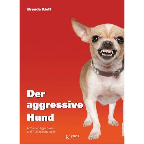 Brenda Aloff - Der aggressive Hund: Arten der Aggression und Trainingsstrategien - Preis vom 15.05.2021 04:43:31 h