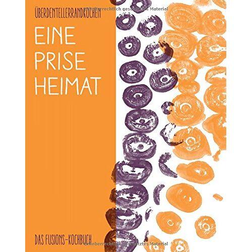 Über den Tellerrand - Eine Prise Heimat: Das Fusions-Kochbuch - Preis vom 05.09.2020 04:49:05 h