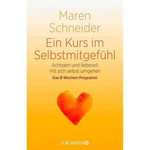 Maren Schneider - Ein Kurs in Selbstmitgefühl: Achtsam und liebevoll mit sich selbst umgehen - Preis vom 27.02.2021 06:04:24 h