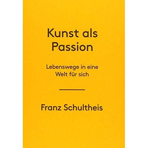 Franz Schultheis - Franz Schultheis. Kunst als Passion. Lebenswege in eine Welt für sich - Preis vom 24.02.2021 06:00:20 h