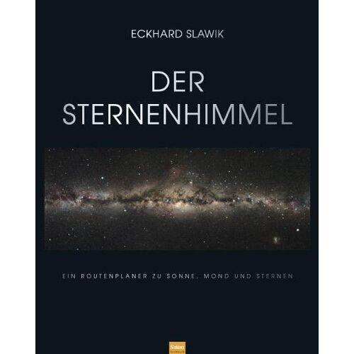 Eckhard Slawik - Der Sternenhimmel: Ein Routenplaner zu Sonne, Mond und Sternen - Preis vom 21.10.2020 04:49:09 h