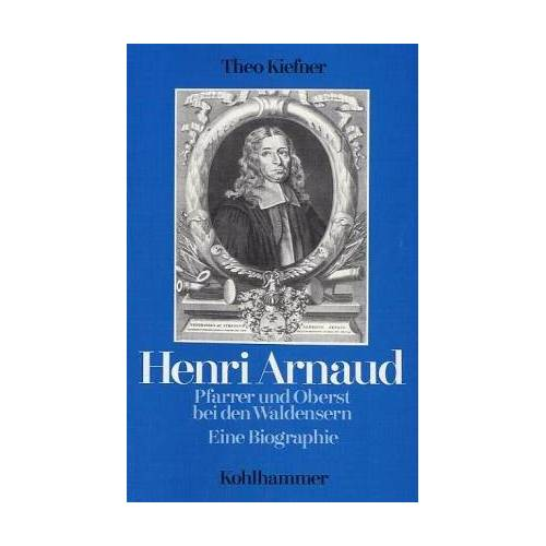 Theo Kiefner - Henri Arnaud - Pfarrer und Oberst bei den Waldensern. Eine Biographie - Preis vom 21.10.2020 04:49:09 h