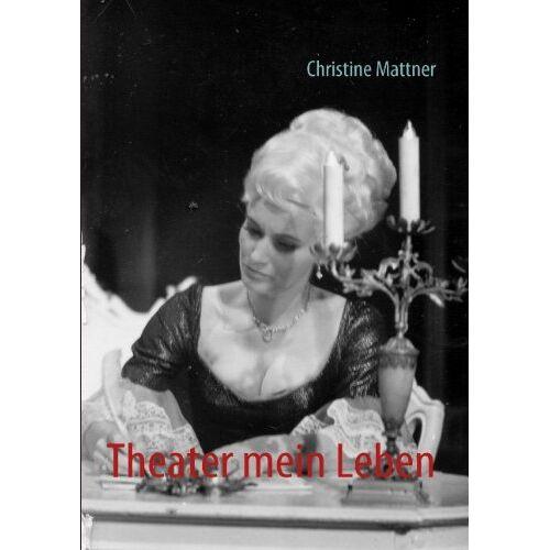 Christine Mattner - Theater mein Leben - Preis vom 20.10.2020 04:55:35 h