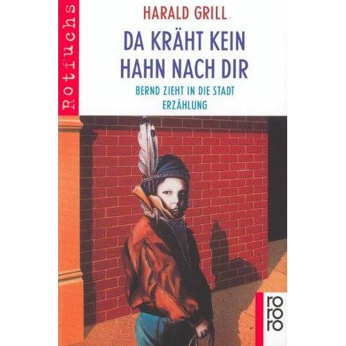 Harald Grill - Da kräht kein Hahn nach dir: Bernd zieht in die Stadt: Bernd zieht in die Stadt. Erzählung - Preis vom 20.10.2020 04:55:35 h