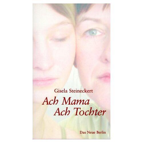 Gisela Steineckert - Ach Mama. Ach Tochter - Preis vom 15.04.2021 04:51:42 h
