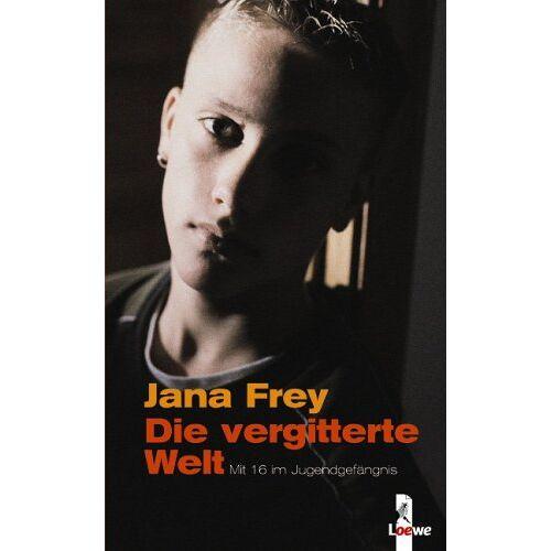 Jana Frey - Die vergitterte Welt. Mit 16 im Jugendgefängnis - Preis vom 16.01.2021 06:04:45 h
