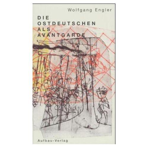 Wolfgang Engler - Die Ostdeutschen als Avantgarde - Preis vom 13.04.2021 04:49:48 h