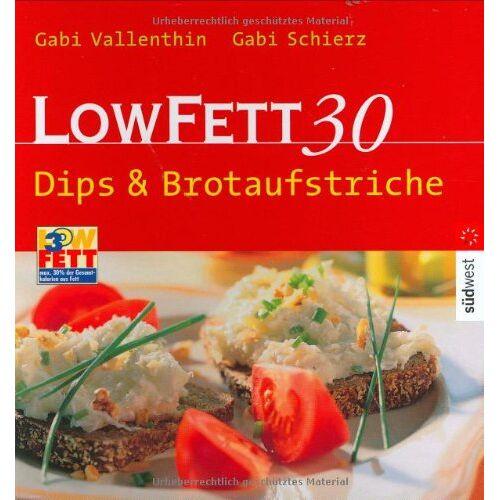 Gabi Schierz - LOW FETT 30. Dips & Brotaufstriche - Preis vom 06.05.2021 04:54:26 h