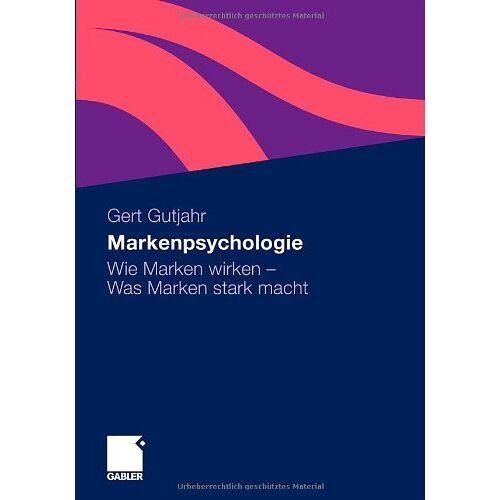 Gert Gutjahr - Markenpsychologie: Wie Marken wirken - Was Marken stark macht - Preis vom 18.10.2020 04:52:00 h