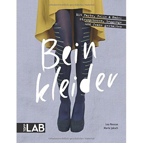 Lea Reusse - Beinkleider: Mit Farbe, Folie & Nadel Strumpfhosen, Leggings und Jeans gestalten - Preis vom 09.05.2021 04:52:39 h
