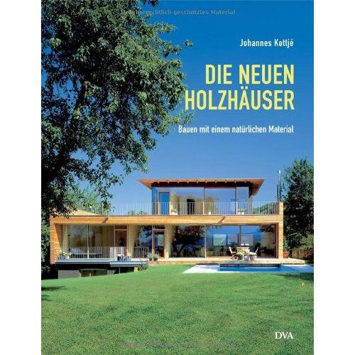 Johannes Kottjé - Die neuen Holzhäuser: Bauen mit einem natürlichen Material - Preis vom 27.02.2020 05:58:25 h