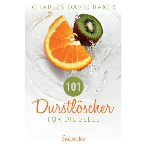 Baker, Charles David - 101 Durstlöscher für die Seele - Preis vom 03.12.2020 05:57:36 h