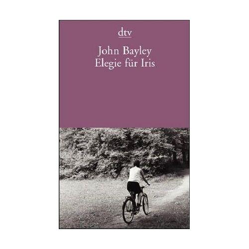 John Bayley - Elegie für Iris. - Preis vom 06.03.2021 05:55:44 h